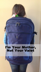 I'm Your Mother, Not Your Valet