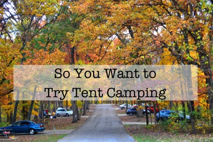 So You Want To Try Tent Camping