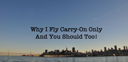 Why I Fly Carry-On Only And You Should Too